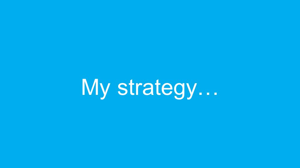 My strategy…