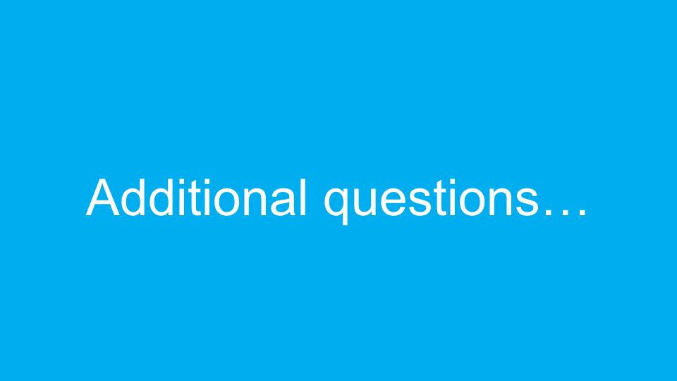 Additional questions…