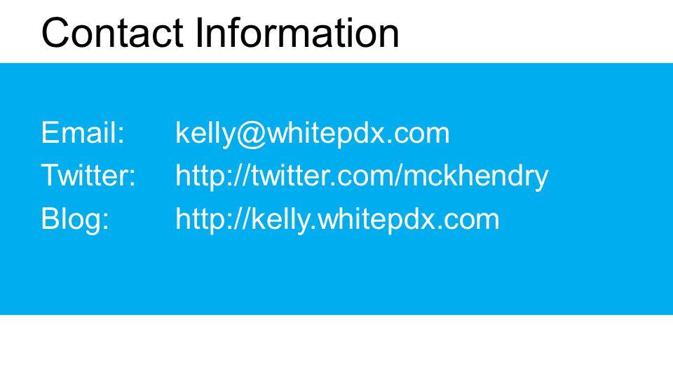 Contact Information Email: kelly@whitepdx.com Twitter: http://twitter.com/mckhendry Blog: http://kelly.whitepdx.com