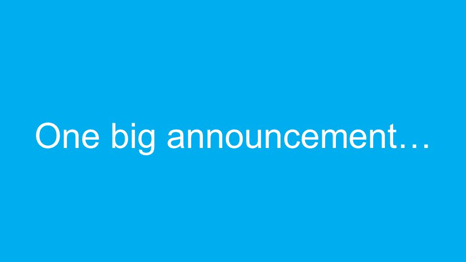 One big announcement…
