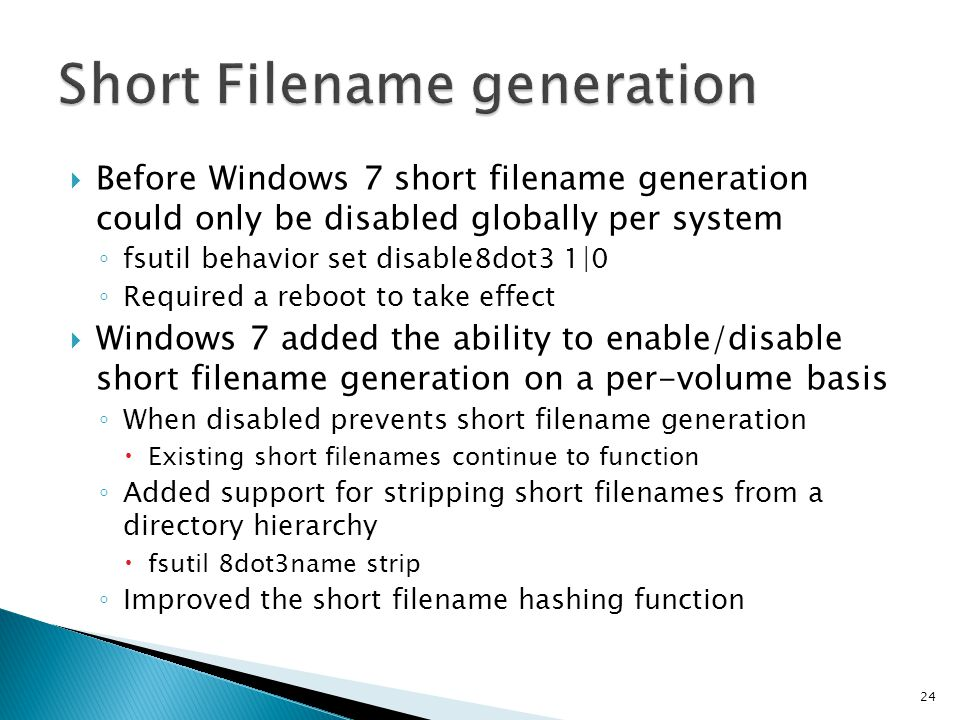 Before Windows 7 short filename generation could only be disabled globally per system fsutil behavior set disable8dot3 1|0 Required a reboot to take e