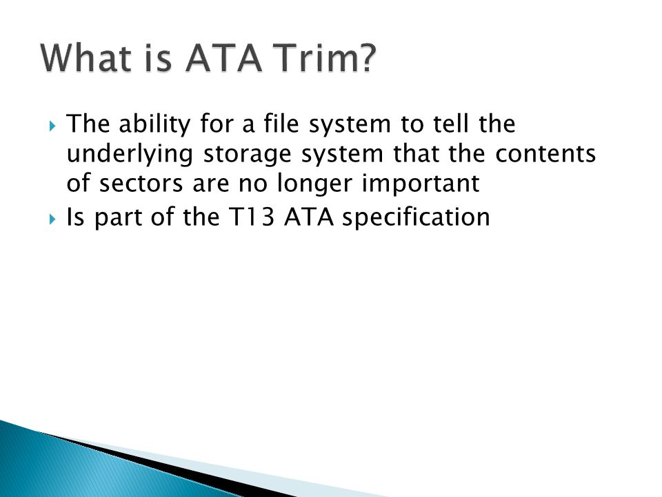 The ability for a file system to tell the underlying storage system that the contents of sectors are no longer important Is part of the T13 ATA specif