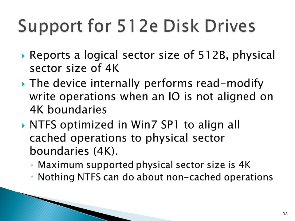 Reports a logical sector size of 512B, physical sector size of 4K The device internally performs read-modify write operations when an IO is not aligne