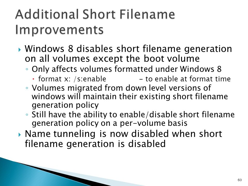 Windows 8 disables short filename generation on all volumes except the boot volume Only affects volumes formatted under Windows 8 format x: /s:enable-