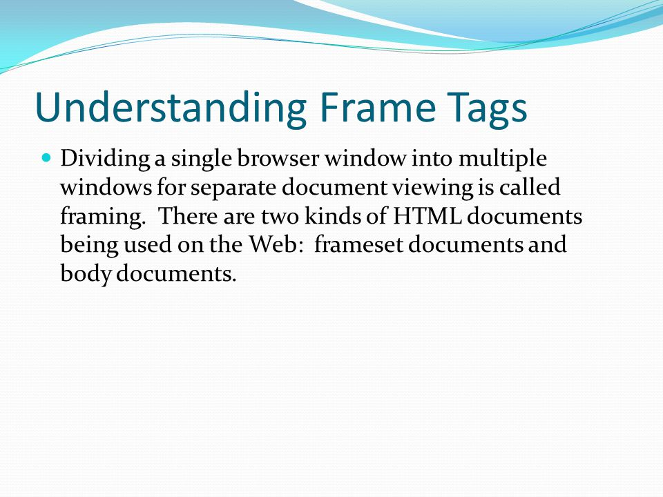 Understanding Frame Tags Body documents are the Web pages we have created so far that are formatted using tags.