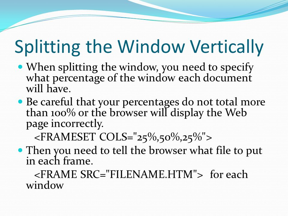 Splitting the Window Vertically When splitting the window, you need to specify what percentage of the window each document will have. Be careful that