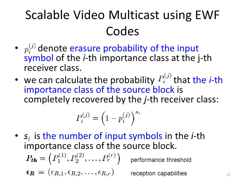 Scalable Video Multicast using EWF Codes denote erasure probability of the input symbol of the i-th importance class at the j-th receiver class.