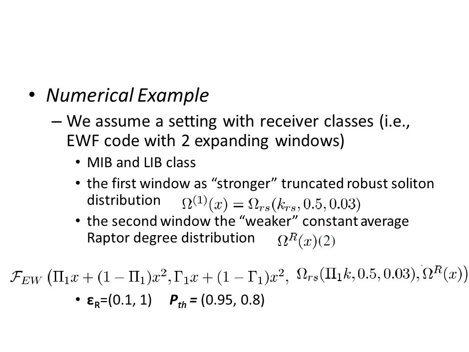Numerical Example – We assume a setting with receiver classes (i.e., EWF code with 2 expanding windows) MIB and LIB class the first window as stronger