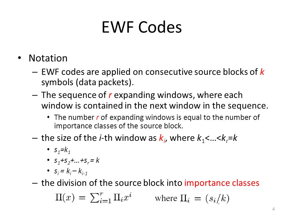 EWF Codes Notation – EWF codes are applied on consecutive source blocks of k symbols (data packets). – The sequence of r expanding windows, where each
