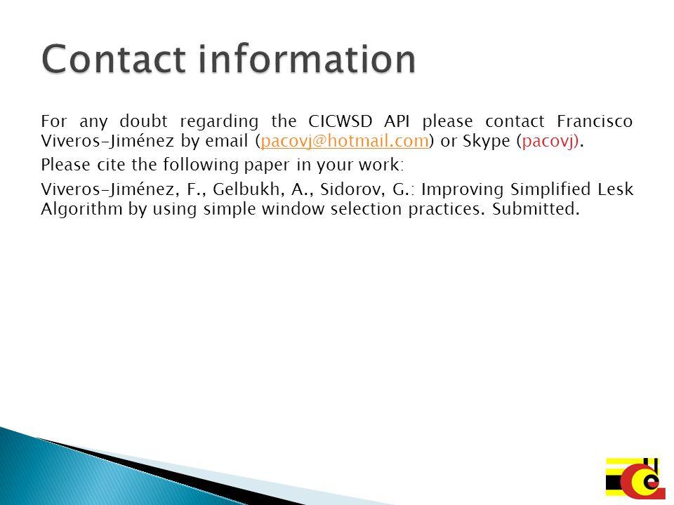 For any doubt regarding the CICWSD API please contact Francisco Viveros-Jiménez by email (pacovj@hotmail.com) or Skype (pacovj).pacovj@hotmail.com Ple