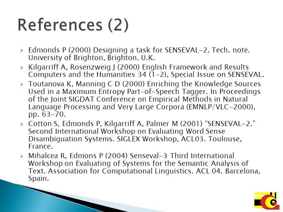 Edmonds P (2000) Designing a task for SENSEVAL-2. Tech. note. University of Brighton, Brighton. U.K. Kilgarriff A, Rosenzweig J (2000) English Framewo