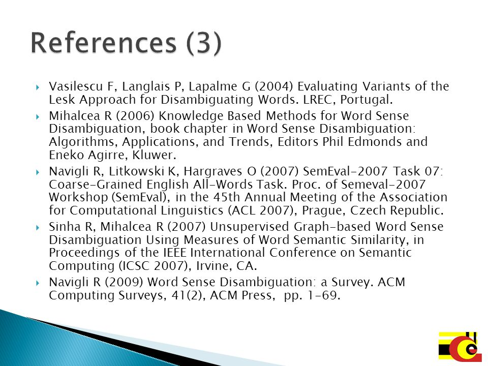Vasilescu F, Langlais P, Lapalme G (2004) Evaluating Variants of the Lesk Approach for Disambiguating Words. LREC, Portugal. Mihalcea R (2006) Knowled