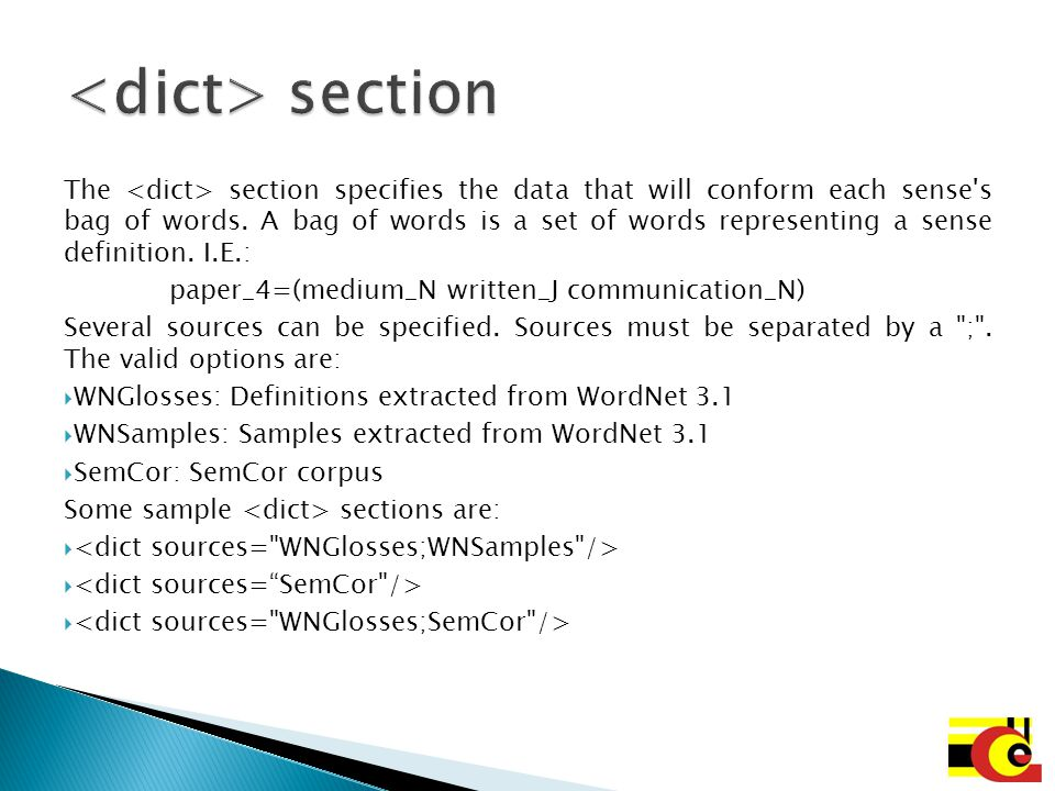 The section specifies the data that will conform each sense's bag of words. A bag of words is a set of words representing a sense definition. I.E.: pa