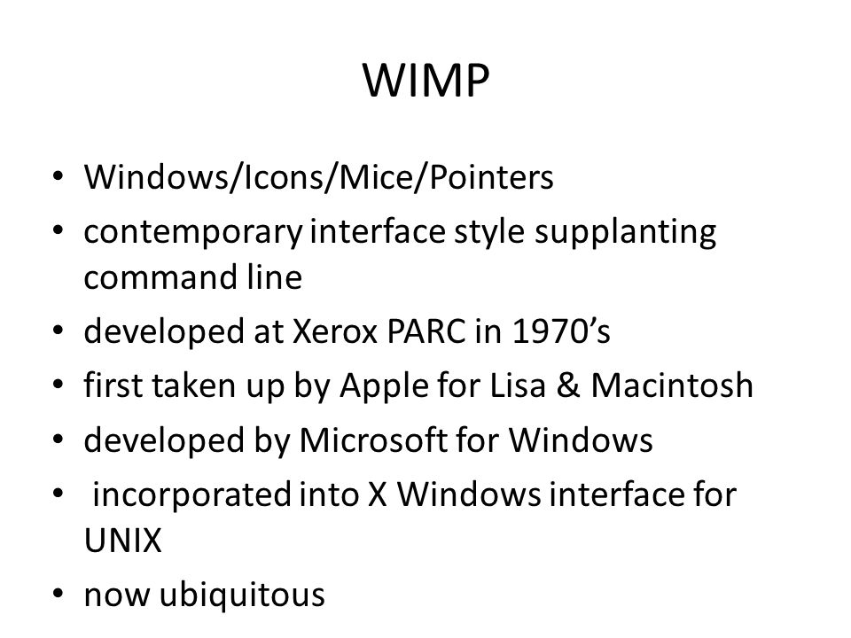 WIMP Windows/Icons/Mice/Pointers contemporary interface style supplanting command line developed at Xerox PARC in 1970s first taken up by Apple for Li