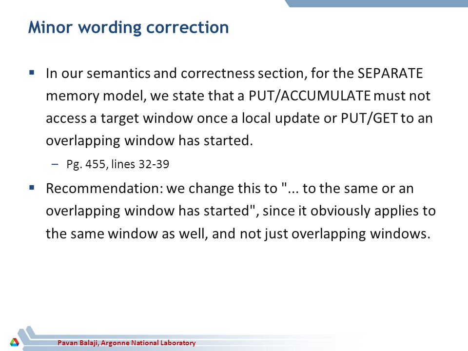 Pavan Balaji, Argonne National Laboratory Minor wording correction In our semantics and correctness section, for the SEPARATE memory model, we state t