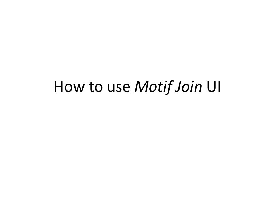 How to use Motif Join UI