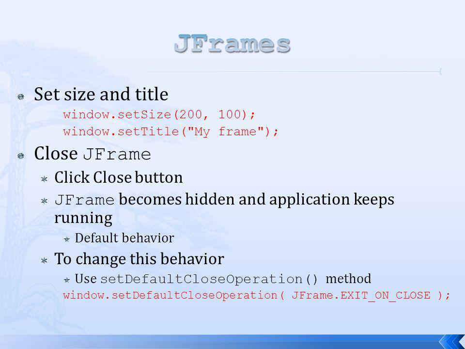 Set size and title window.setSize(200, 100); window.setTitle(