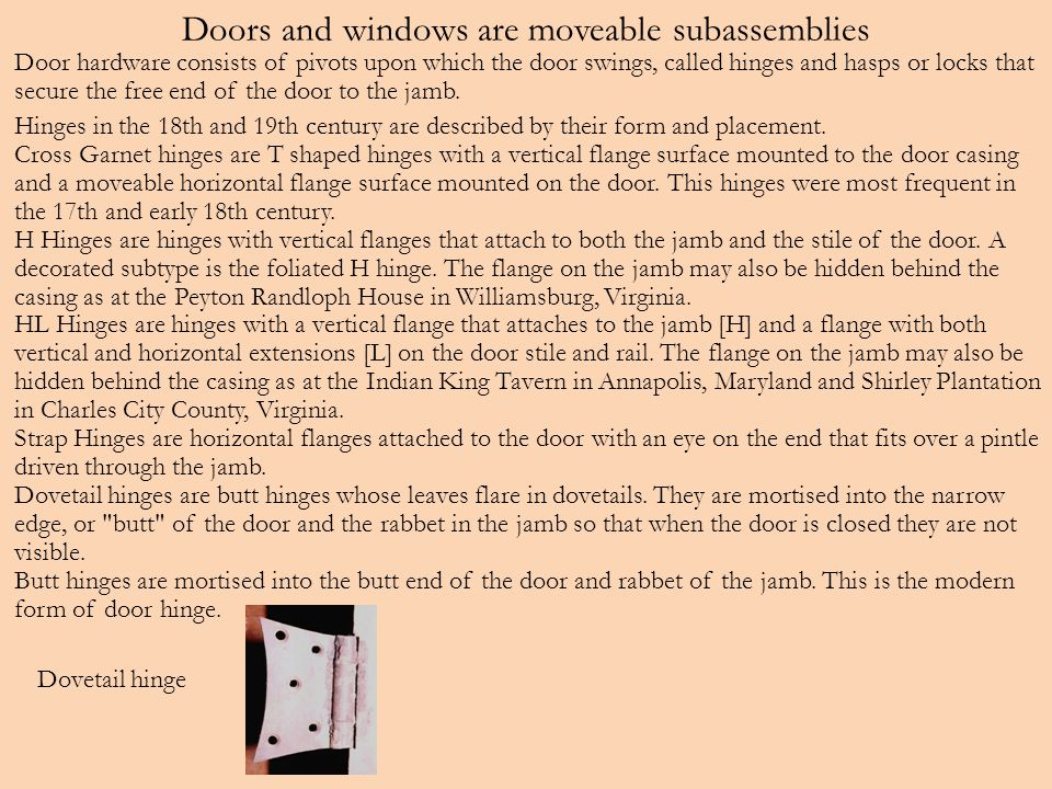 Doors and windows are moveable subassemblies Door hardware consists of pivots upon which the door swings, called hinges and hasps or locks that secure the free end of the door to the jamb.
