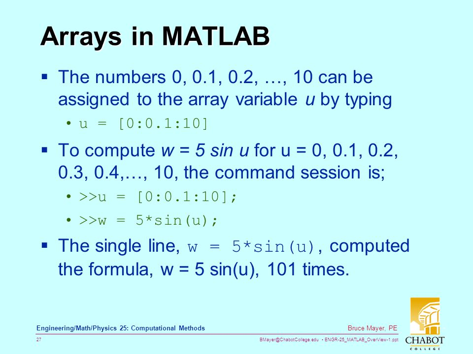 BMayer@ChabotCollege.edu ENGR-25_MATLAB_OverView-1.ppt 27 Bruce Mayer, PE Engineering/Math/Physics 25: Computational Methods Arrays in MATLAB The numb