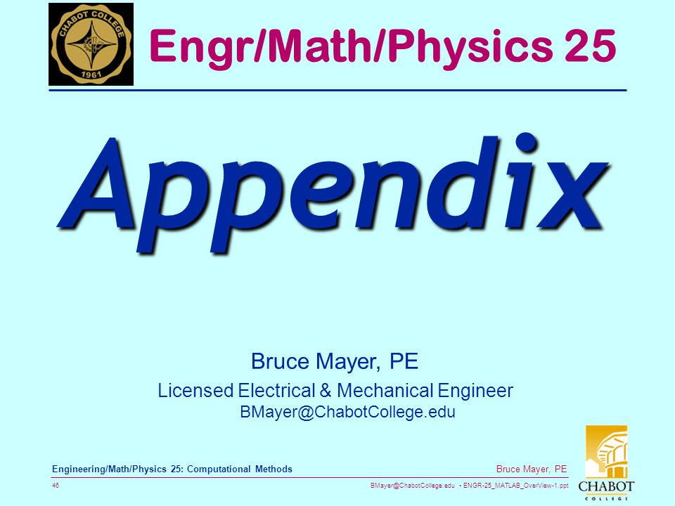 BMayer@ChabotCollege.edu ENGR-25_MATLAB_OverView-1.ppt 46 Bruce Mayer, PE Engineering/Math/Physics 25: Computational Methods Bruce Mayer, PE Licensed