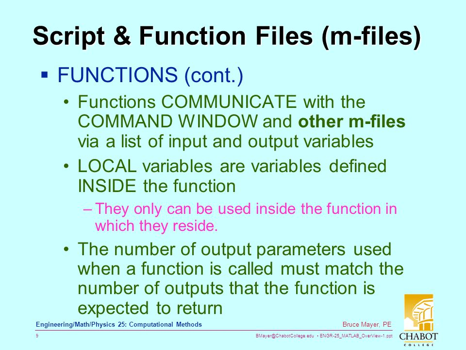 BMayer@ChabotCollege.edu ENGR-25_MATLAB_OverView-1.ppt 9 Bruce Mayer, PE Engineering/Math/Physics 25: Computational Methods Script & Function Files (m