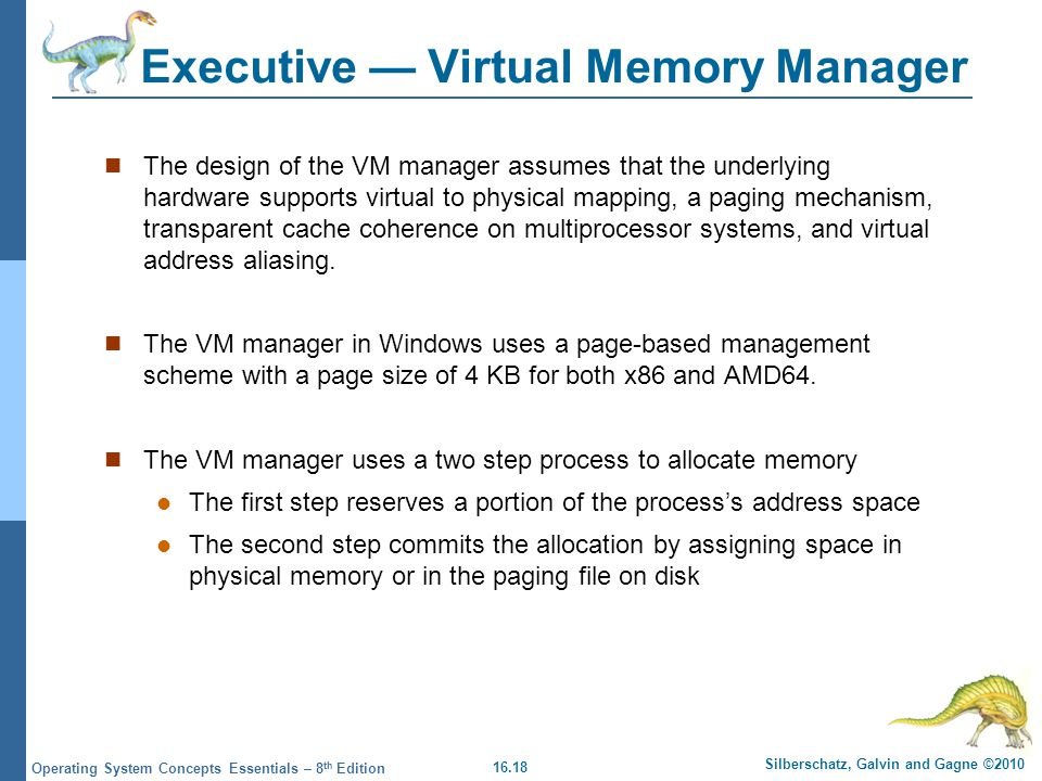 16.18 Silberschatz, Galvin and Gagne ©2010 Operating System Concepts Essentials – 8 th Edition Executive Virtual Memory Manager The design of the VM m