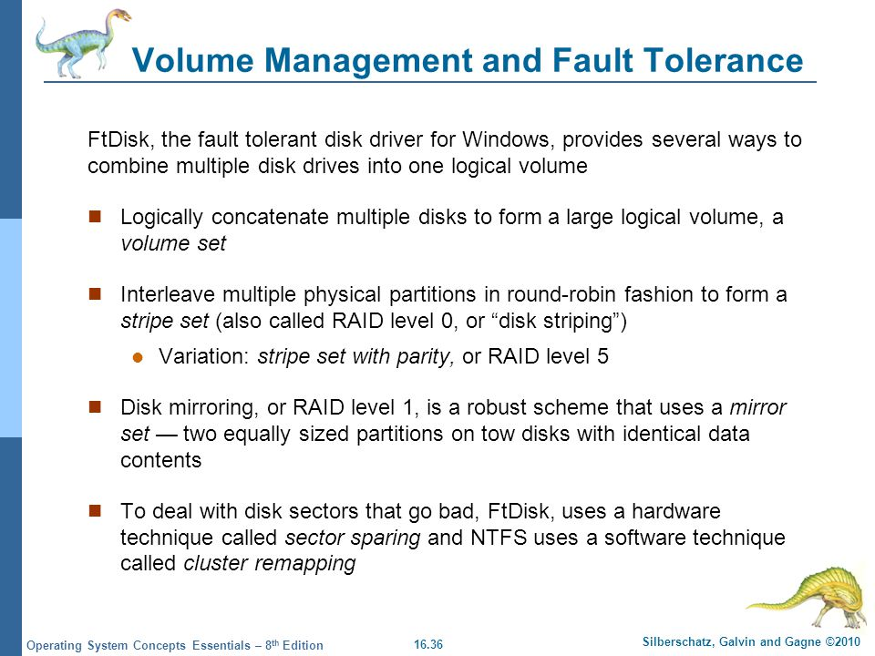 16.36 Silberschatz, Galvin and Gagne ©2010 Operating System Concepts Essentials – 8 th Edition Volume Management and Fault Tolerance FtDisk, the fault
