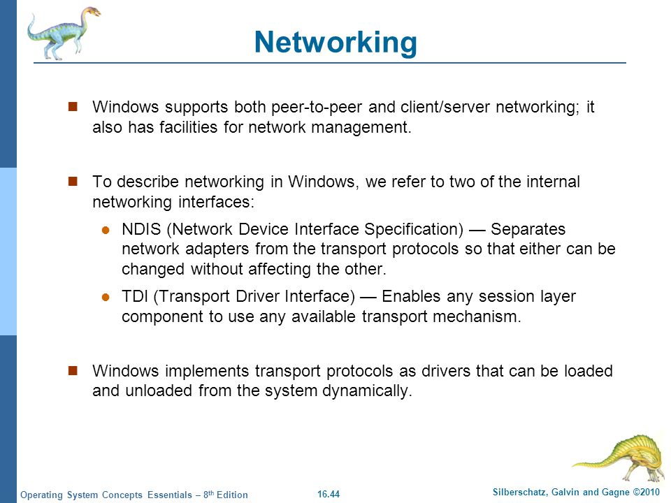 16.44 Silberschatz, Galvin and Gagne ©2010 Operating System Concepts Essentials – 8 th Edition Networking Windows supports both peer-to-peer and clien