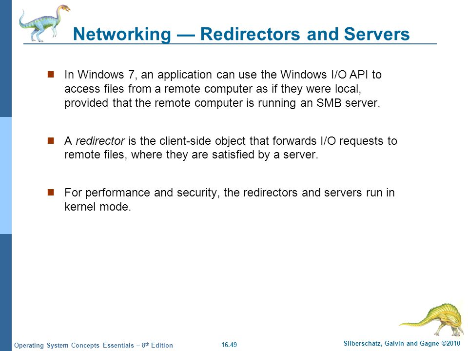 16.49 Silberschatz, Galvin and Gagne ©2010 Operating System Concepts Essentials – 8 th Edition Networking Redirectors and Servers In Windows 7, an app