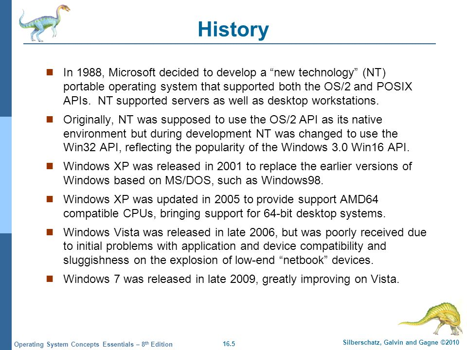 16.5 Silberschatz, Galvin and Gagne ©2010 Operating System Concepts Essentials – 8 th Edition History In 1988, Microsoft decided to develop a new tech