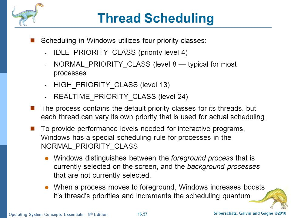16.57 Silberschatz, Galvin and Gagne ©2010 Operating System Concepts Essentials – 8 th Edition Thread Scheduling Scheduling in Windows utilizes four p