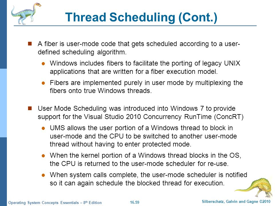 16.59 Silberschatz, Galvin and Gagne ©2010 Operating System Concepts Essentials – 8 th Edition Thread Scheduling (Cont.) A fiber is user-mode code tha