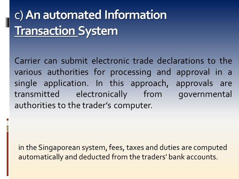 c) An automated Information Transaction System Carrier can submit electronic trade declarations to the various authorities for processing and approval in a single application.