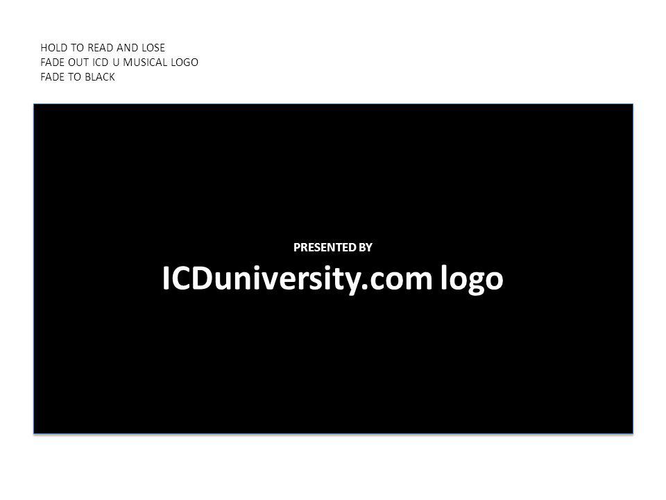 HOLD TO READ AND LOSE FADE OUT ICD U MUSICAL LOGO FADE TO BLACK PRESENTED BY ICDuniversity.com logo