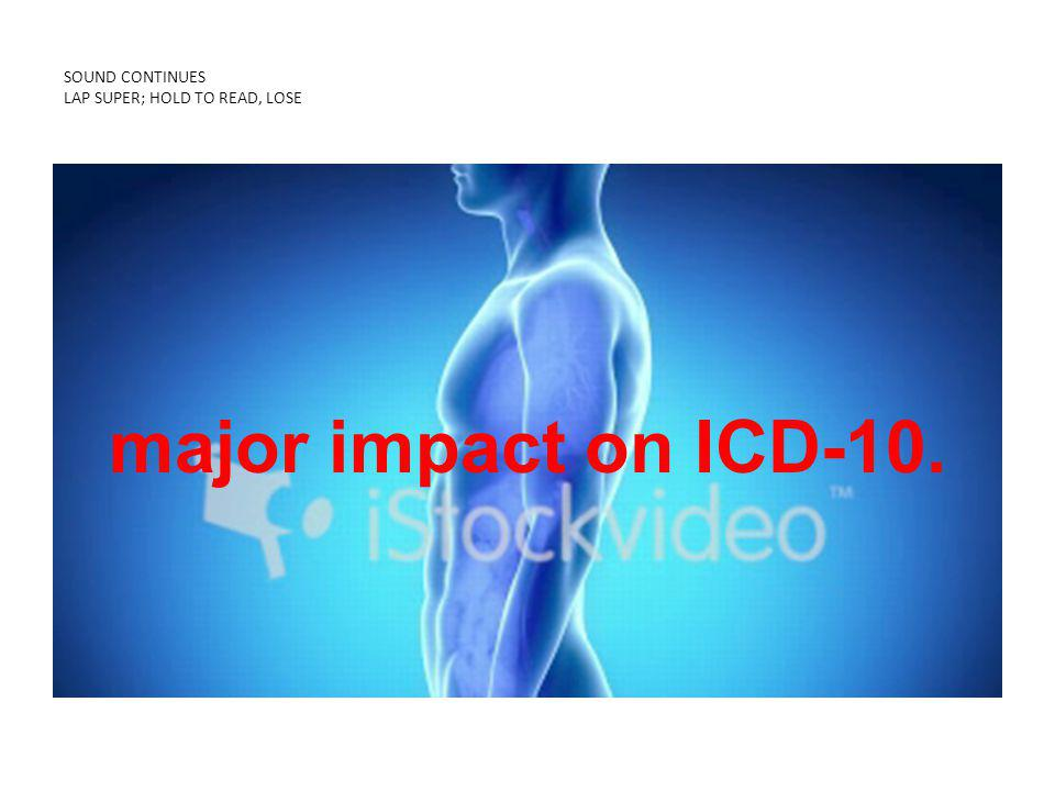 SOUND CONTINUES LAP SUPER; HOLD TO READ, LOSE major impact on ICD-10.