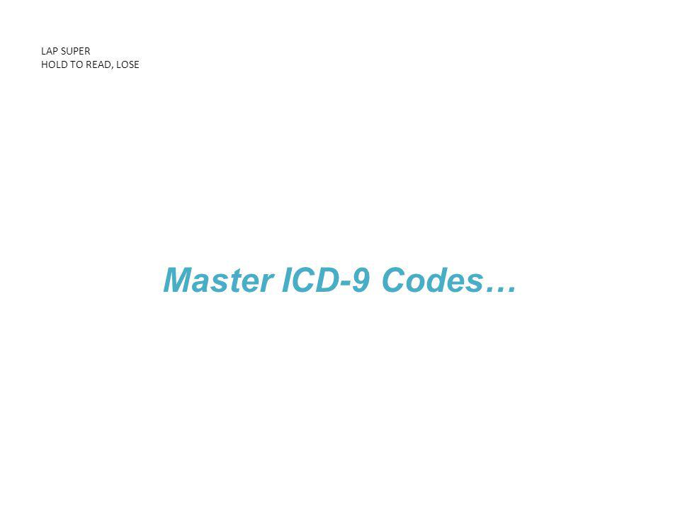 LAP SUPER HOLD TO READ, LOSE Master ICD-9 Codes…