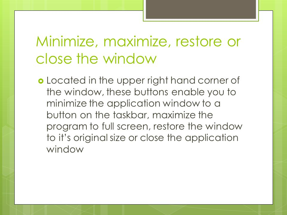 Minimize, maximize, restore or close the window Located in the upper right hand corner of the window, these buttons enable you to minimize the applica