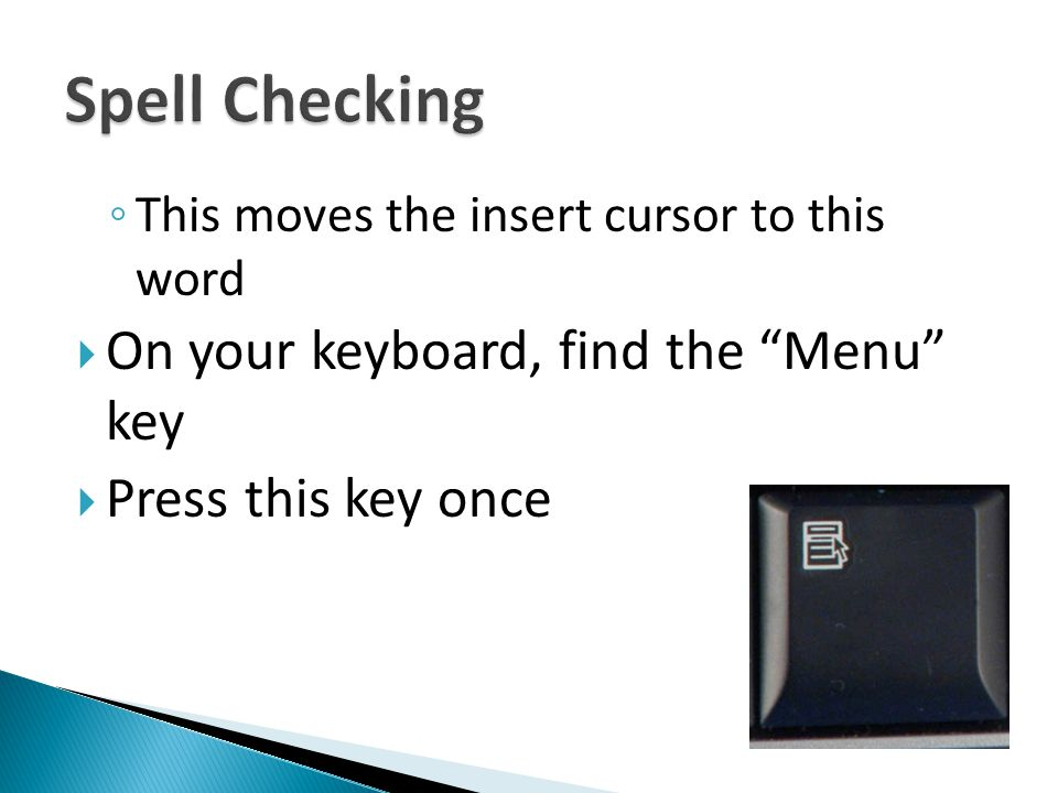 This moves the insert cursor to this word On your keyboard, find the Menu key Press this key once