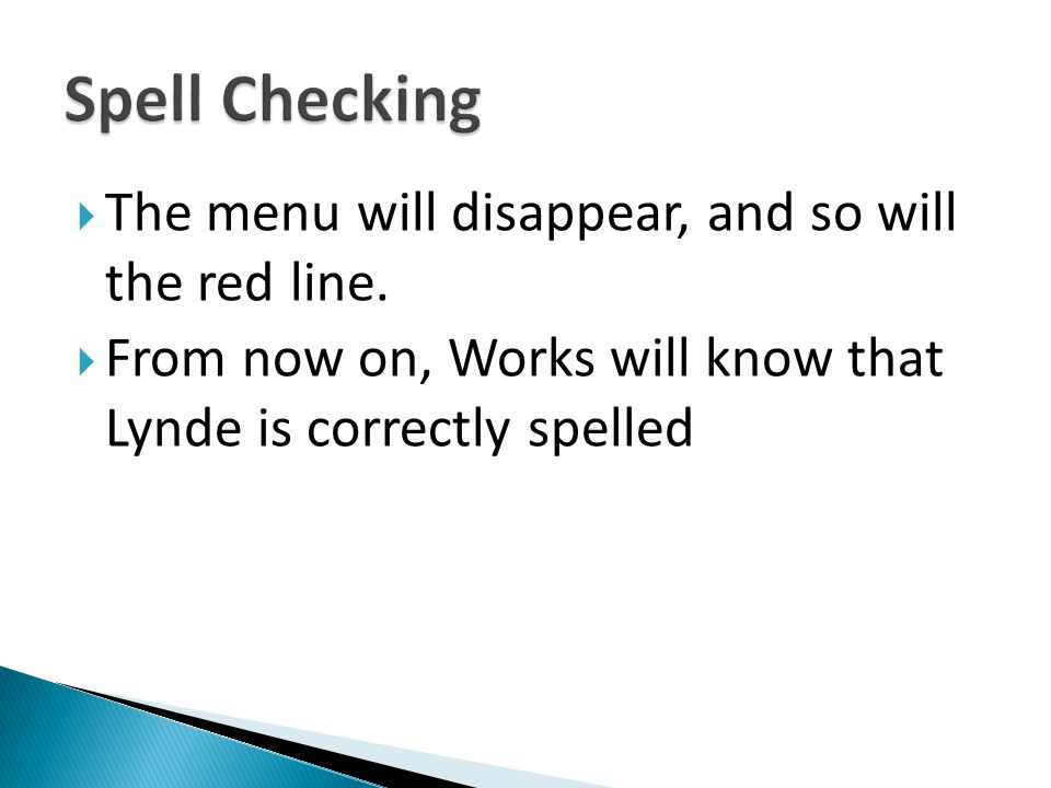The menu will disappear, and so will the red line. From now on, Works will know that Lynde is correctly spelled