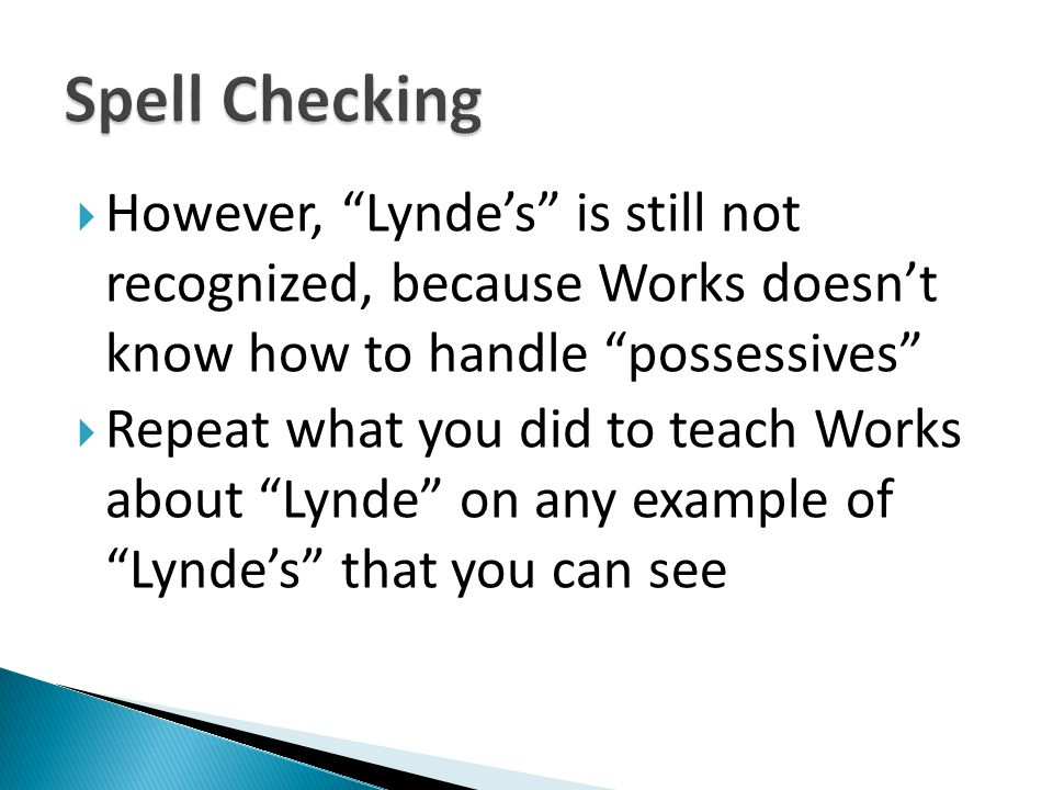 However, Lyndes is still not recognized, because Works doesnt know how to handle possessives Repeat what you did to teach Works about Lynde on any exa