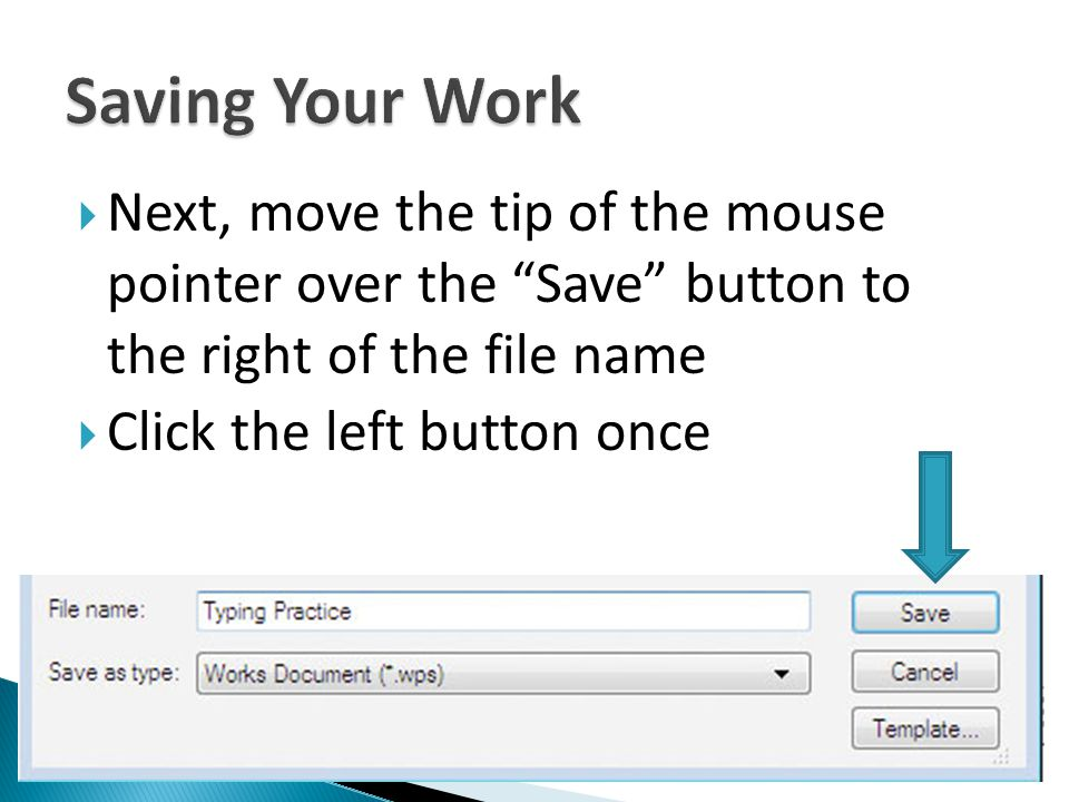 Next, move the tip of the mouse pointer over the Save button to the right of the file name Click the left button once