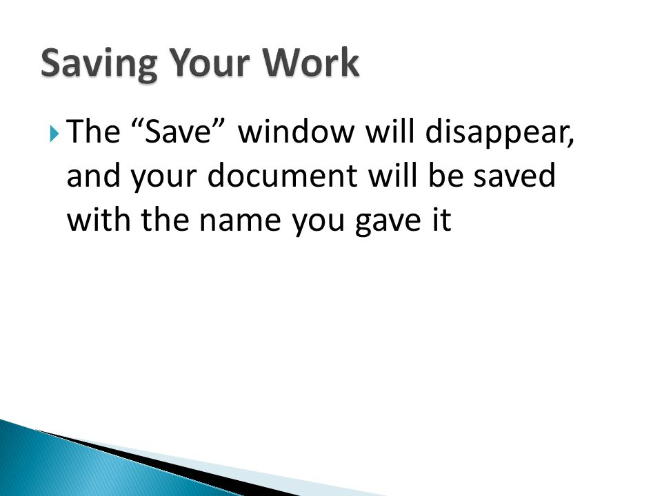 The Save window will disappear, and your document will be saved with the name you gave it