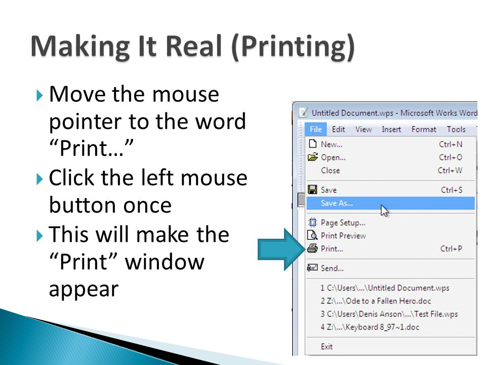 Move the mouse pointer to the word Print… Click the left mouse button once This will make the Print window appear