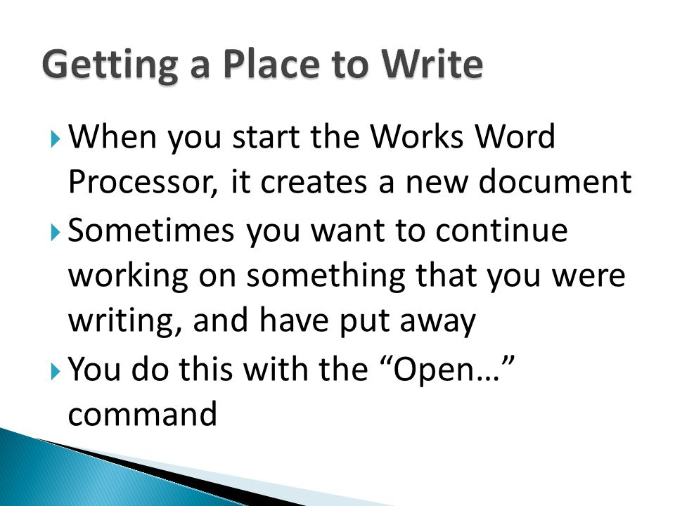 When you start the Works Word Processor, it creates a new document Sometimes you want to continue working on something that you were writing, and have