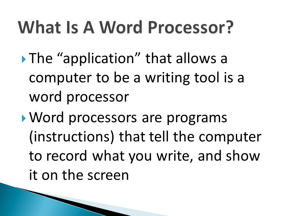 The application that allows a computer to be a writing tool is a word processor Word processors are programs (instructions) that tell the computer to