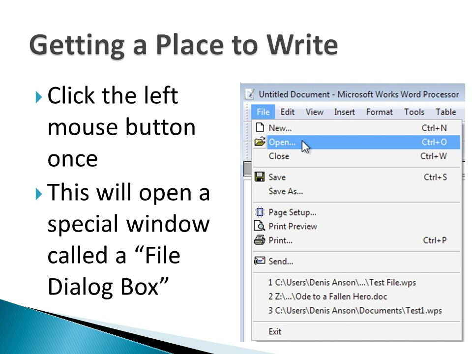 Click the left mouse button once This will open a special window called a File Dialog Box