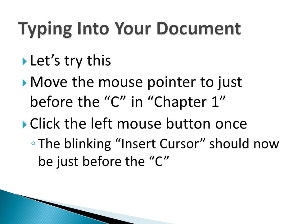 Lets try this Move the mouse pointer to just before the C in Chapter 1 Click the left mouse button once The blinking Insert Cursor should now be just