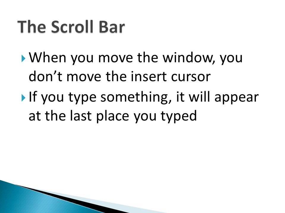 When you move the window, you dont move the insert cursor If you type something, it will appear at the last place you typed
