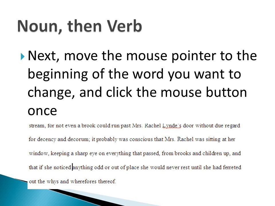Next, move the mouse pointer to the beginning of the word you want to change, and click the mouse button once