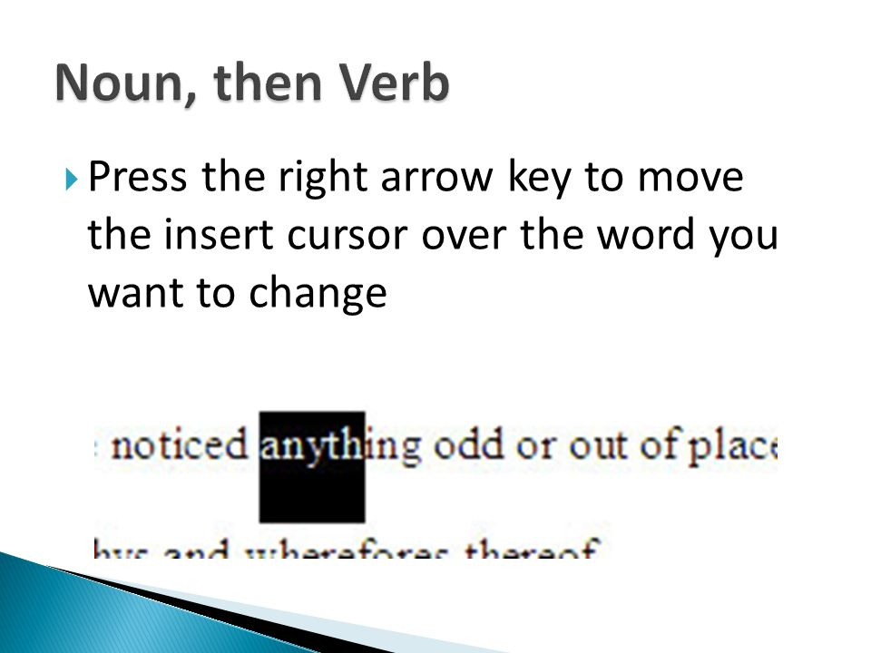 Press the right arrow key to move the insert cursor over the word you want to change